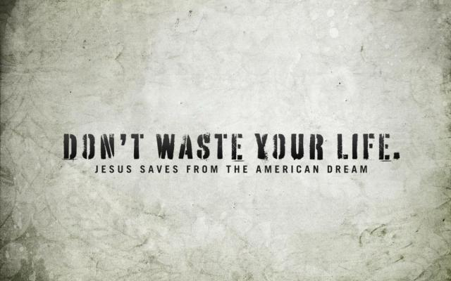 Don't Waste Your Life: Jesus saves from the American dream