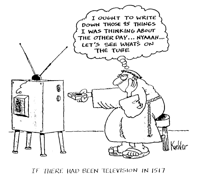 If there had been TV in 1517